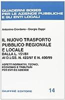 Il nuovo trasporto pubblico regionale e locale dalla L. 151/81 ai DL 422/97 e 400/99. Aspetti normativi, tecnici, economici e tributari per enti e aziende
