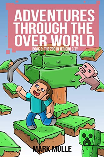 Download Adventures Through the Over World, Book Three: The Zoo in Jericho City (An Unofficial Minecraft Book for Kids Ages 9 - 12 (Preteen) (English Edition) B00U5JHAH2