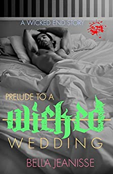 Prelude to a Wicked Wedding (Wicked End Book 5) by [Jeanisse, Bella]