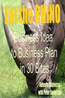 Eat the Rhino, Business Idea to Business Plan in 30 Bites by [Budvietas, Roberta, Budvietas, Peter]