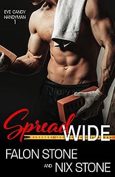 Spread Wide (Eye Candy Handyman Book 1) by [Stone, Falon, Stone, Nix]