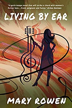 Living by Ear: A Contemporary Mom's Endeavor to Balance Family, Art, and Love by [Rowen, Mary]