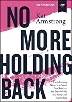 No More Holding Back: Emboldening Women to Move Past Barriers, See Their Worth, and Serve God Everywhere [DVD]