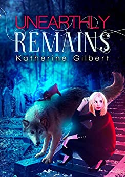 Unearthly Remains (More in Heaven and Earth Book 3) by [Gilbert, Katherine]