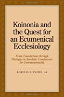 Koinonia and the Quest for an Ecumenical Ecclesiology: From Foundations through Dialogue to Symbolic Competence for Communionality