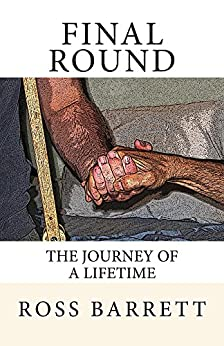 Final Round: The Journey of a Lifetime by [Barrett, Ross]