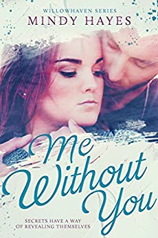 Me Without You (Willowhaven Series Book 2) by [Hayes, Mindy]