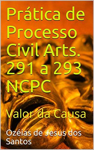 Prática de Processo Civil Arts. 291 a 293 NCPC: Valor da Causa (Portuguese Edition)