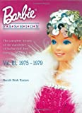 Barbie Doll Fashion 1975-1979: The Complete History of the Wardrobes of Barbie Doll, Her Friends, and Her Family