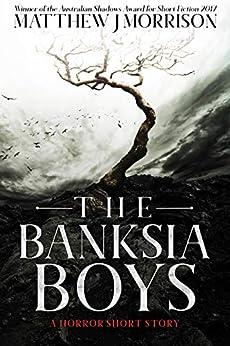 The Banksia Boys: A Horror Short Story by [Morrison, Matthew J]