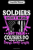 Composition Notebook: Soldiers Don't Brag Cousins Do Proud Army Cousin Women Gift  Journal/Notebook Blank Lined Ruled 6x9 100 Pages