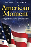 American Moment: Framework for Us Policy in the 21st Century and Platform for an American Unity Party