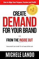 Create Demand For Your Brand. From The Inside Out: How to Align Your Purpose Passion and Profit [並行輸入品]