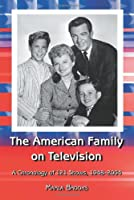 The American Family On Television: A Chronology Of 121 Shows, 1948-2004
