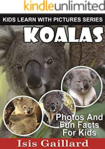 Koalas: Photos and Fun Facts for Kids (Kids Learn With Pictures Book 28) (English Edition)