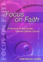 Focus on Faith: A Resource for the Journey into the Catholic Church
