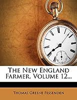 The New England Farmer, Volume 12...