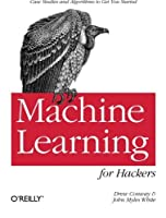 Machine Learning for Hackers: Case Studies and Algorithms to Get You Started by Drew Conway John Myles White(2012-02-25)