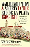 War, Revolution and Society in the Rio de la Plata, 1808-1810: Thomas Kinder's Narrative of a Journey to Madeira, Montevideo and Buenos Aires (Lost & Found: Classic Travel Writing S.)