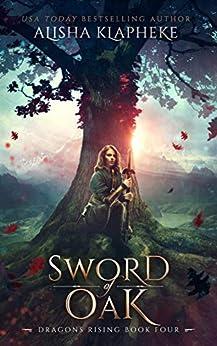 Sword of Oak: Dragons Rising Book Four by [Klapheke, Alisha]