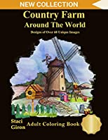 Country Farm Around The World: Design of Over 60 Unique Images: Adult Coloring Books