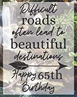 """Difficult Roads Often Lead to Beautiful Destinations Happy 65th Birthday: Gratitude Journal / Notebook / Diary / Greetings / Appreciation Gift / Bday / Beautiful Quotes / Beautiful Woman / Beautiful Words / Beautiful World (8 x 10 - 120 Pages)"""""""