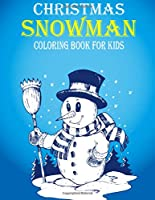Christmas Snowman Coloring Book for Kids: Christmas Coloring Book for Kids, Men and Women - 8.5x11 Inch 100 Christmas Coloring Pages for Kids With Christmas Fun Activity, Christmas Snowman and More Relaxing Holiday Snowman Coloring Pages for Kids