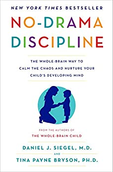 No-Drama Discipline: The Whole-Brain Way to Calm the Chaos and Nurture Your Child's Developing Mind by [Siegel, Daniel J., Bryson, Tina Payne]