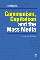 Communism, Capitalism and the Mass Media (Media Culture & Society series)
