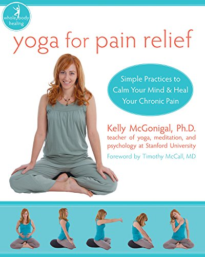 Yoga for Pain Relief: Simple Practices to Calm Your Mind and Heal Your Chronic Pain (The New Harbinger Whole-Body Healing Series) (English Edition)