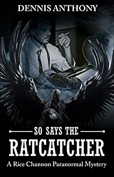 So Says the Ratcatcher: A Rice Channon Paranormal Mystery by [Anthony, Dennis]