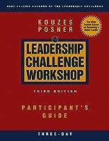 The Leadership Challenge Workshop: Participant's Guide, 3-Day (J-B Leadership Challenge: Kouzes/Posner)