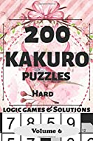 Kakuro Puzzles: 200 Hard and Extremely Hard Japanese Cross sums Logic Games and Solutions for Adults and Seniors. Large Print Multiple Grids (Sum Puzzle Series Vol 6) : 6x9 Portable Travel Friendly Activity gift Book