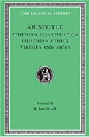 Athenian Constitution. Eudemian Ethics. Virtues and Vices (Loeb Classical Library)
