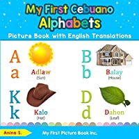 My First Cebuano Alphabets Picture Book with English Translations: Bilingual Early Learning & Easy Teaching Cebuano Books for Kids (Teach & Learn Basic Cebuano words for Children)