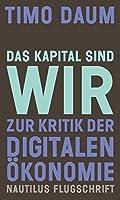 Das Kapital sind wir: Zur Kritik der digitalen Oekonomie