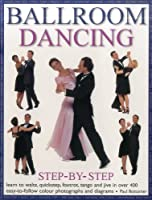 Ballroom Dancing Step-by-Step: Learn to Waltz, Quickstep, Foxtrot, Tango and Jive in over 400 Easy-to-Follow Photographs and Diagrams