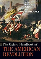 The Oxford Handbook of the American Revolution (Oxford Handbooks)