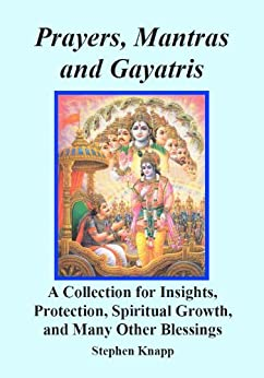 Prayers, Mantras and Gayatris: A Huge Collection for Insights, Protection, Spiritual Growth, and Many Other Blessings by [Knapp, Stephen]