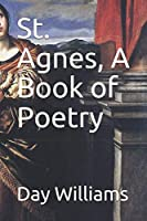 St. Agnes, A Book of Poetry
