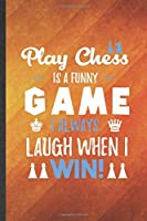 Play Chess Is a Funny Game I Always Laugh When I Win: Funny Blank Lined Vintage Chess Game Notebook/ Journal, Graduation Appreciation Gratitude Thank You Souvenir Gag Gift, Modern Cute Graphic 110 Pages