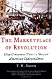 The Marketplace of Revolution: How Consumer Politics Shaped American Independence 画像