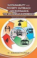 Sustainability and Poverty Outreach in Microfinance: The Sri Lankan Experience: to Resolve Dilemmas of Microfinance Practitioners and Policy Makers