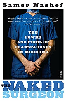 [Nashef, Samer]のThe Naked Surgeon: the power and peril of transparency in medicine