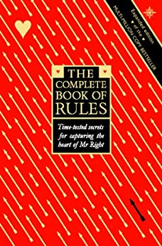 The Complete Book of Rules: Time tested secrets for capturing the heart of Mr. Right: Time Tested Secrets for Capturing the Heart of Mr.Right by [Fein, Ellen, Schneider, Sherrie]