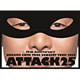 25th Anniversary DREAMS COME TRUE CONCERT TOUR 2014 - ATTACK25 -(初回限定盤)[DVD]