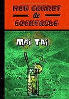 Mon carnet de cocktails: Mai Tai, carnet pour écrire vos meilleures recettes de cocktails dans un format 7x10 pouces (17,8x25,4 cm)   écrivez jusqu'à 50 recettes   102 pages