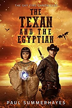 The Texan and the Egyptian: The Sky Fire Chronicles by [Summerhayes, Paul]