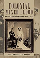Colonial Mixed Blood: A Story of the Burghers of Sri Lanka
