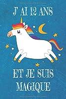 J' Ai 12 Ans Et Je Suis Magique: Carnet De Notes Blue Pour Les Amoureuse De Licorne Cadeau D'anniversaire Pour Fille De 12 Ans